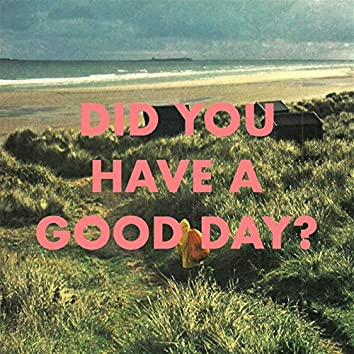 Did You Have a Good Day?