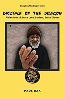 Jesse Glover: Disciples of the Dragon: Reflections of Bruce Lee's First Student, Jesse Glover