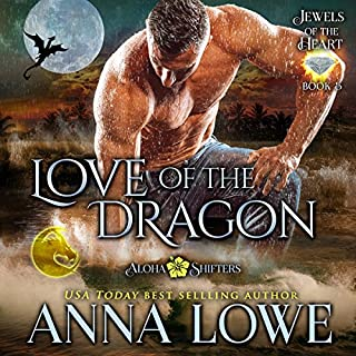 Love of the Dragon     Aloha Shifters: Jewels of the Heart, Book 5              By:                                                                                                                                 Anna Lowe                               Narrated by:                                                                                                                                 Kelsey Osborne                      Length: 8 hrs and 20 mins     80 ratings     Overall 4.9