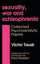 Sexuality, War, and Schizophrenia: Collected Psychoanalytic Papers (History of Ideas Series)