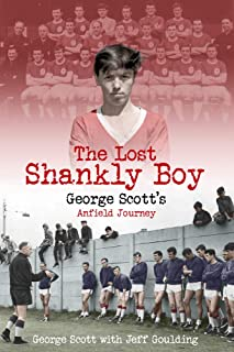 The Lost Shankly Boy: George Scott�s Anfield Journey