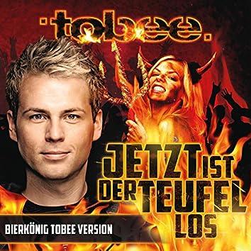 Jetzt ist der Teufel los (Bierkönig Tobee Version)