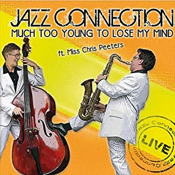 Much Too Young to Lose My Mind (feat. Miss Chris Peeters)