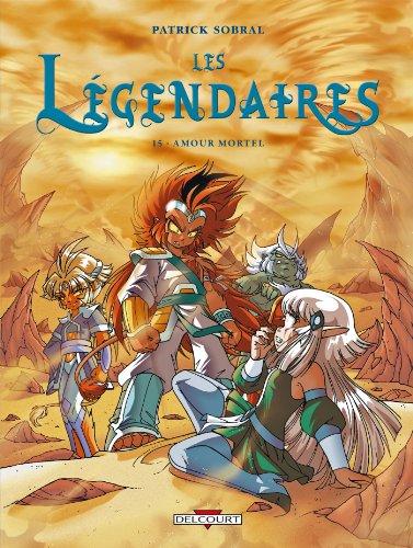 Les Légendaires T15 : Amour mortel