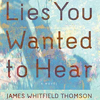 Lies You Wanted to Hear                   By:                                                                                                                                 James Whitfield Thomson                               Narrated by:                                                                                                                                 Nan McNamara,                                                                                        Andrew Ingalls                      Length: 9 hrs and 54 mins     112 ratings     Overall 3.7