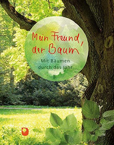 Mein Freund, der Baum: Mit Bäumen durch das Jahr (Eschbacher Geschenkbuch)