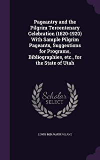 Pageantry and the Pilgrim Tercentenary Celebration (1620-1920) with Sample Pilgrim Pageants, Suggestions for Programs, Bibliographies, Etc., for the State of Utah