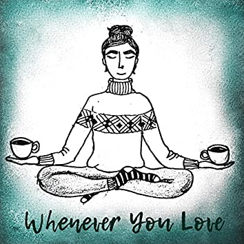 Whenever You Love