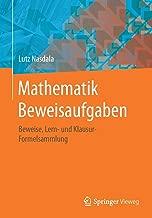 Mathematik Beweisaufgaben: Beweise, Lern- und Klausur-Formelsammlung (German Edition)