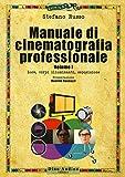 Manuale di cinematografia professionale. Luce, corpi illuminanti, esposizione (Vol. 1)