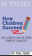 Summary of How Children Succeed: Grit, Curiosity, and the Hidden Power of Character by Paul Tough