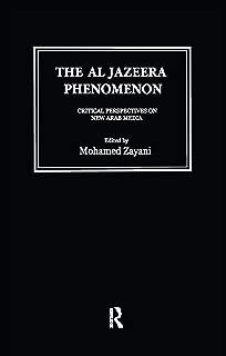 Al Jazeera Phenomenon: Critical Perspectives on New Arab Media