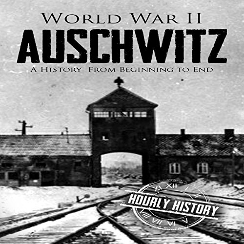 World War II Auschwitz: A History from Beginning to End audiobook cover art