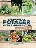 Construire un potager hyper-productif: 30 projets pour améliorer sa récolte