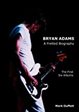 Bryan Adams: A Fretted Biography - The First Six Albums