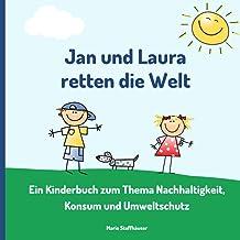Jan und Laura retten die Welt: Ein Kinderbuch zum Thema Nachhaltigkeit, Konsum und Umweltschutz (German Edition)