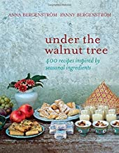 Under the Walnut Tree: 400 Recipes Inspired by Seasonal Ingredients by Bergenstrom, Anna, Bergenstrom, Fanny (2014) Hardcover
