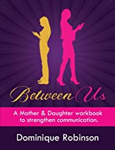 Between Us: A Mother & Daughter workbook to strengthen communication
