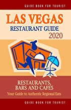 Las Vegas Restaurant Guide 2020: Best Rated Restaurants in Las Vegas, Nevada - Top Restaurants, Special Places to Drink and Eat Good Food Around (Restaurant Guide 2020)