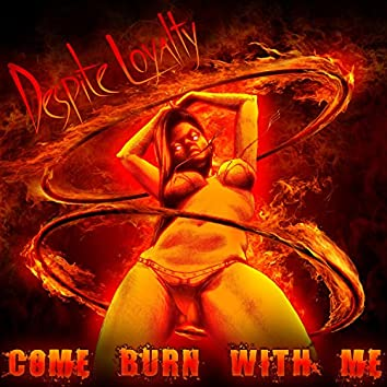 Come Burn With Me