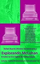 Explorando McLuhan: Ensaios na Era Digital da Comunicação (Teoria Mcluhaniana da Comunicação Livro 2) (Portuguese Edition)