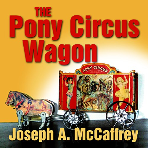 The Pony Circus Wagon                   By:                                                                                                                                 Joseph A. McCaffrey                               Narrated by:                                                                                                                                 Michael Sutherland                      Length: 9 hrs and 33 mins     Not rated yet     Overall 0.0