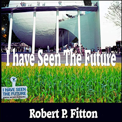 I Have Seen the Future Audiobook By Robert P. Fitton cover art
