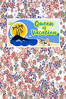 Queen Of Vacation: Vacation Lover Gift Journal Lined Notebook To Write In