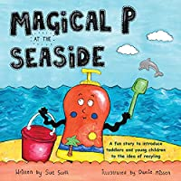 Magical P at the seaside: A fun story to introduce toddlers and young children to the idea of recyling (Magical P and Friends)