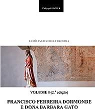 Familias da Ilha Terceira: Volume I - Francisco Ferreira Dormonde e Dona Barbara Gato (Volume 1) (Portuguese Edition)