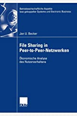File Sharing in Peer-to-Peer-Netzwerken: Ökonomische Analyse des Nutzerverhaltens (Betriebswirtschaftliche Aspekte lose gekoppelter Systeme und Electronic Business) Taschenbuch
