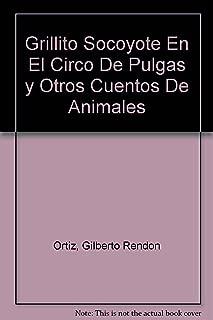 Grillito Socoyote En El Circo De Pulgas y Otros Cuentos De Animales