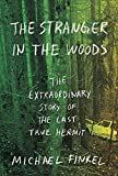 The Stranger in the Woods: The Extraordinary Story of the Last True Hermit - Michael Finkel