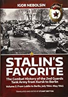 Stalin's Favorite: The Combat History of the 2nd Guards Tank Army from Kursk to Berlin: July 1944-May 1945