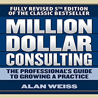 Million Dollar Consulting     The Professional's Guide to Growing a Practice, Fifth Edition              Auteur(s):                                                                                                                                 Alan Weiss                               Narrateur(s):                                                                                                                                 Scott Pollak                      Durée: 6 h et 21 min     5 évaluations     Au global 4,8