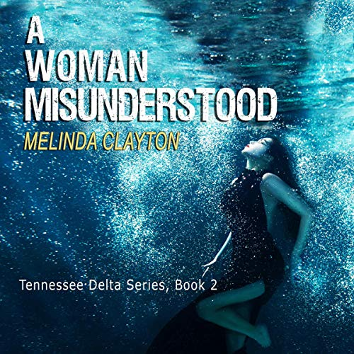A Woman Misunderstood Tennessee Delta Series, Book 2  - Melinda Clayton