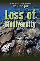 Loss of Biodiversity (Earth's Environment in Danger)