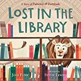 Lost in the Library: A Story of Patience & Fortitude (A New York Public Library Book)