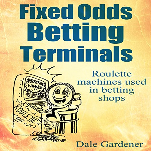 Fixed Odds Betting Terminals Audiobook By Dale Gardener cover art