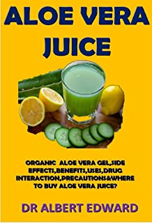 ALOE VERA JUICE: ORGANIC ALOE VERA GEL,SIDE EFFECTS,BENEFITS,USES,DOSAGE,DRUG INTERACTION,PRECAUTIONS&WHERE TO BUY ALOE VERA JUICE?