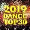 2019 DANCE TOP30 -2019年世界が注目!!超大人気クラブ・ダンスミュージック30選!-
