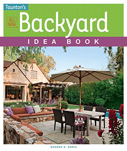 All New Backyard Idea Book (Taunton's Idea Book Series)