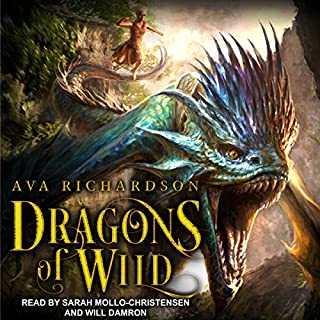Dragons of Wild     Upon Dragon's Breath Series, Book 1              By:                                                                                                                                 Ava Richardson                               Narrated by:                                                                                                                                 Will Damron,                                                                                        Sarah Mollo-Christensen                      Length: 8 hrs and 45 mins     78 ratings     Overall 4.5