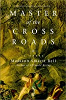 Master of the Crossroads: A Novel