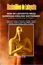 7th Edition. New De Lafayette Mega Sumerian-English Dictionary: Vocabulary, Epistemology And History. Vol.1 (A-B) (Origin, Epistemology, Etymology and Derivation of Words in Ancient/Dead Languages)