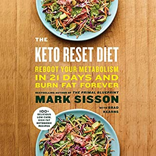 The Keto Reset Diet     Reboot Your Metabolism in 21 Days and Burn Fat Forever              By:                                                                                                                                 Mark Sisson                               Narrated by:                                                                                                                                 Brad Kearns                      Length: 8 hrs and 21 mins     85 ratings     Overall 4.8