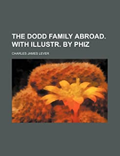 The Dodd Family Abroad. with Illustr. by Phiz