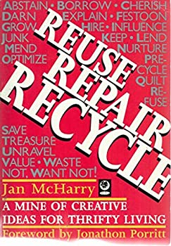 Reuse Repair Recycle: A Mine of Creative Ideas for Thrifty Living