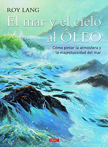 Mar y el cielo al óleo, El. Cómo pintar la atmósfera y la majestuosidad del mar