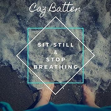 Sit Still & Stop Breathing